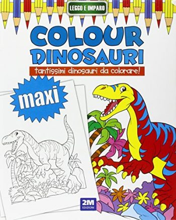 Colour Dinosauri Maxi Ediz Illustrata 0