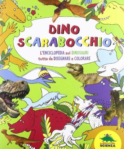 Dino Scarabocchio Lenciclopedia Sui Dinosauri Tutta Da Disegnare E Colorare Copertina Flessibile 29 Gen 2014 0