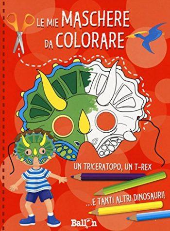 Dinosauri Le Mie Maschere Da Colorare Ediz Illustrata 0