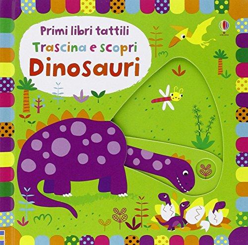 Dinosauri Trascina E Scopri Primi Libri Tattili Ediz Illustrata Cartonato 15 Set 2016 0
