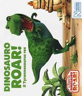 Dinosauro Roar Il Tyrannosaurus Rex Il Mondo Del Dinosauro Roar Cartonato 7 Giu 2018 0