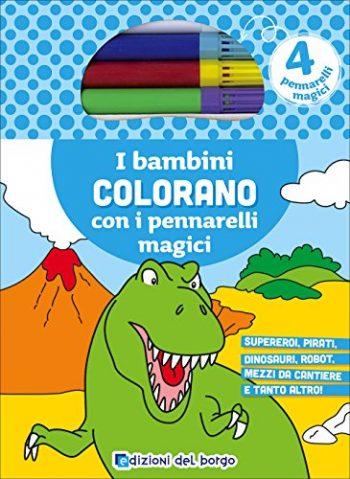I Bambini Colorano Con I Pennarelli Magici Supereroi Pirati Dinosauri Robot Mezzi Da Cantiere E Tanto Altro Ediz Illustrata Con Gadget Copertina Flessibile 6 Lug 2016 0