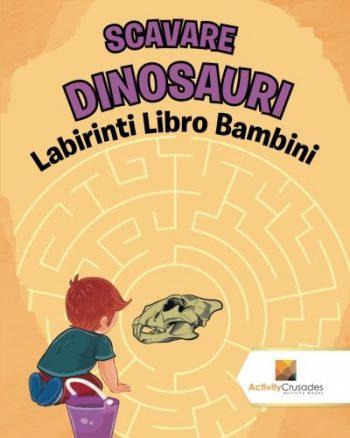 Scavare Dinosauri Labirinti Libro Bambini Copertina Flessibile 15 Ott 2017 0