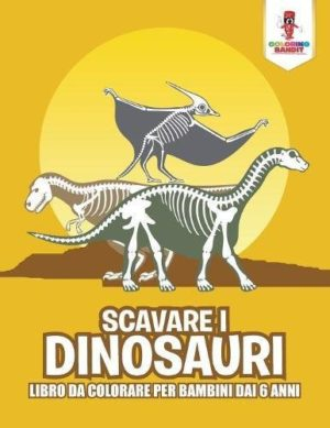 Scavare I Dinosauri Libro Da Colorare Per Bambini Dai 6 Anni Copertina Flessibile 5 Set 2017 0