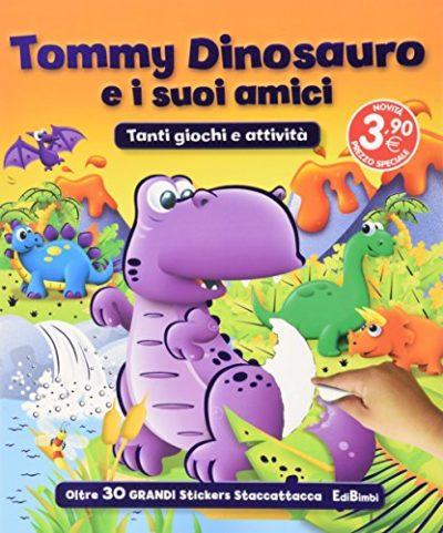 Tommy Dinosauro E I Suoi Amici Con Adesivi Ediz Illustrata 0