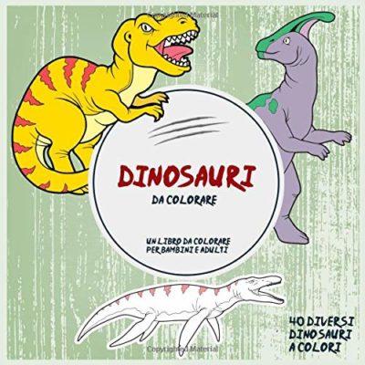 Dinosauri Da Colorare Un Libro Da Colorare Per Bambini E Adulti 40 Diversi Dinosauri A Colori Copertina Flessibile Stampa Grande 14 Mar 2019 0